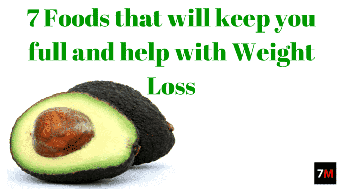 7 Foods that will keep you full and help with Weight Loss