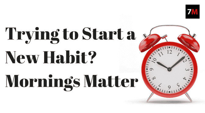 Trying to Start a New Habit? Mornings Matter