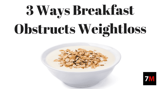 3 Ways Breakfast Obstructs Weight Loss